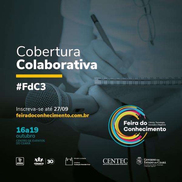 Cartaz de divulgação da Cobertura Colaborativa da Feira do Conhecimento. Peça informa prazo para inscrição na equipe de cobertura, até 27/09, e data e local do evento, de 16 a 19 de outubro no Centro de Eventos do Ceará